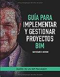 Guía para implementar y gestionar proyectos BIM: Diario de un BIM manager